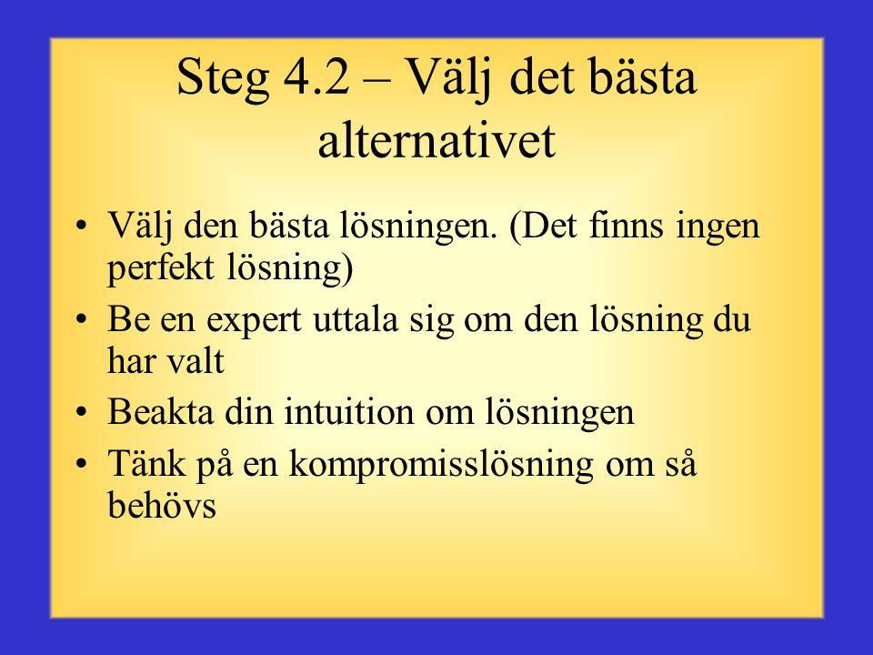 Steg 4.1 – Tänk på alternativ Tänk på följande kännetecken för respektive alternativ: •Lämplighet: Etiskt och praktiskt •Genomförbarhet: Är det ekonom