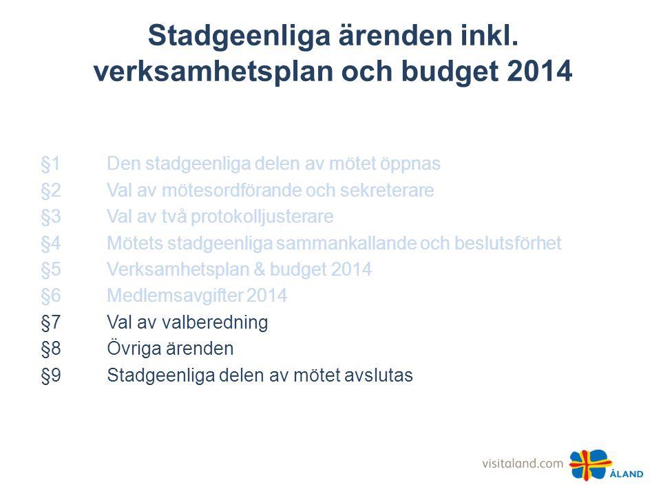 Stadgeenliga ärenden inkl. verksamhetsplan och budget 2014 §1Den stadgeenliga delen av mötet öppnas §2Val av mötesordförande och sekreterare §3Val av
