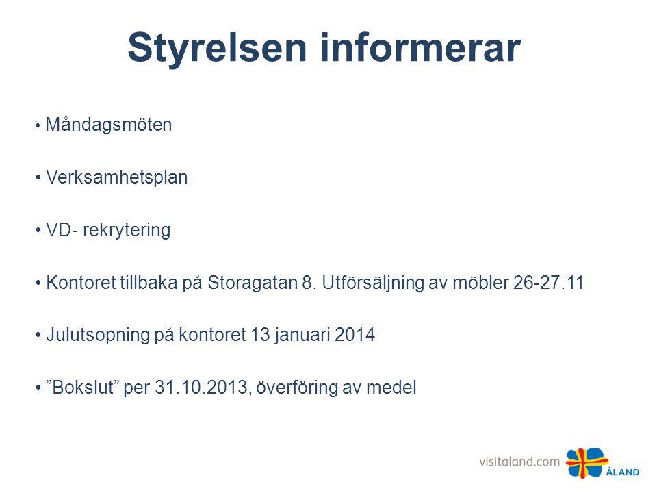 Styrelsen informerar • Måndagsmöten • Verksamhetsplan • VD- rekrytering • Kontoret tillbaka på Storagatan 8.