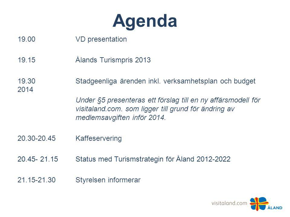 Agenda 19.00VD presentation 19.15 Ålands Turismpris 2013 19.30Stadgeenliga ärenden inkl. verksamhetsplan och budget 2014 Under §5 presenteras ett förs