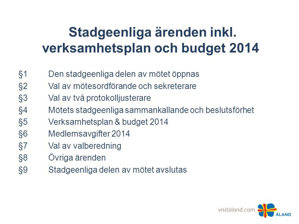 §5 Verksamhetsplan 2014 •Mål: öka kännedomen om och intresset för Åland för att öka antalet gästnätter.