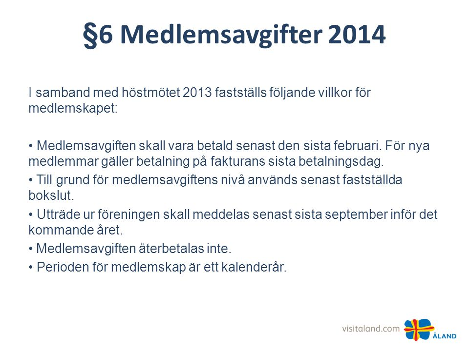 §6 Medlemsavgifter 2014 I samband med höstmötet 2013 fastställs följande villkor för medlemskapet: • Medlemsavgiften skall vara betald senast den sista februari.