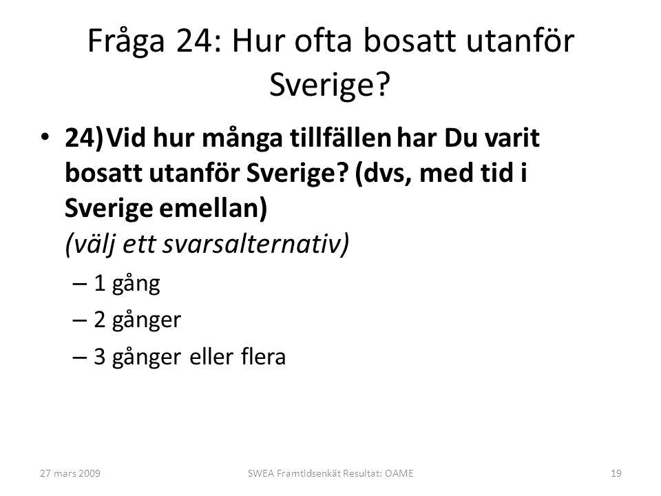 Fråga 24: Hur ofta bosatt utanför Sverige? • 24)Vid hur många tillfällen har Du varit bosatt utanför Sverige? (dvs, med tid i Sverige emellan) (välj e