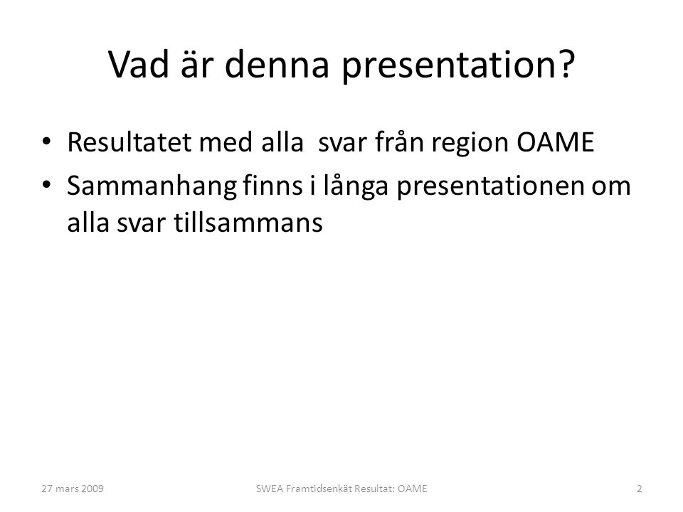 Vad är denna presentation? • Resultatet med alla svar från region OAME • Sammanhang finns i långa presentationen om alla svar tillsammans 27 mars 2009