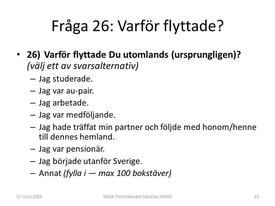 Fråga 26: Varför flyttade? • 26)Varför flyttade Du utomlands (ursprungligen)? (välj ett av svarsalternativ) – Jag studerade. – Jag var au-pair. – Jag