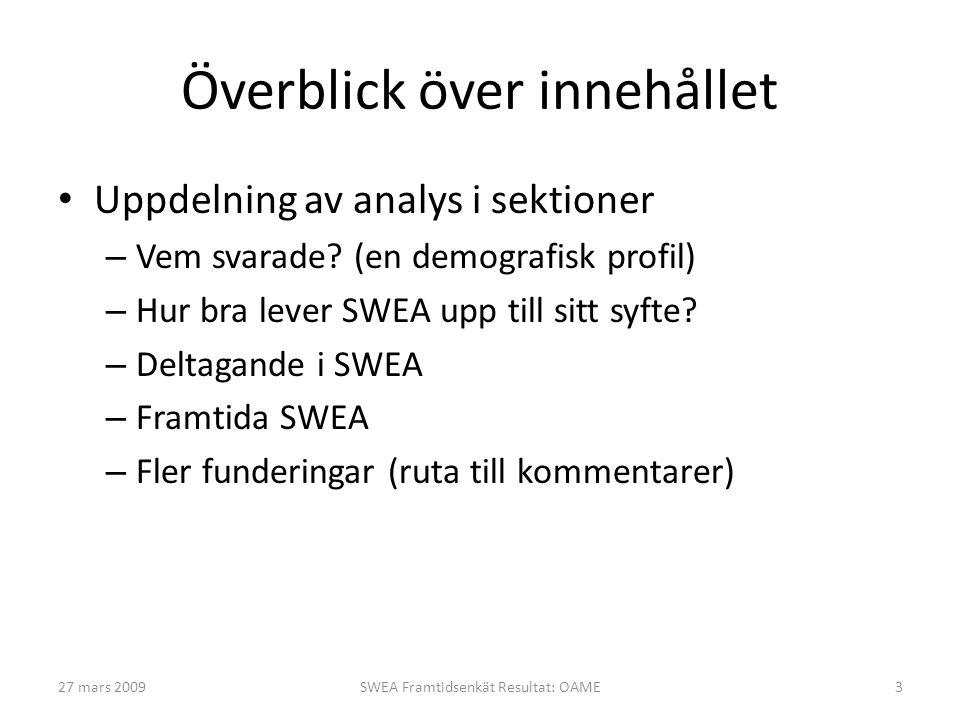 27 mars 2009SWEA Framtidsenkät Resultat: OAME3 Överblick över innehållet • Uppdelning av analys i sektioner – Vem svarade? (en demografisk profil) – H