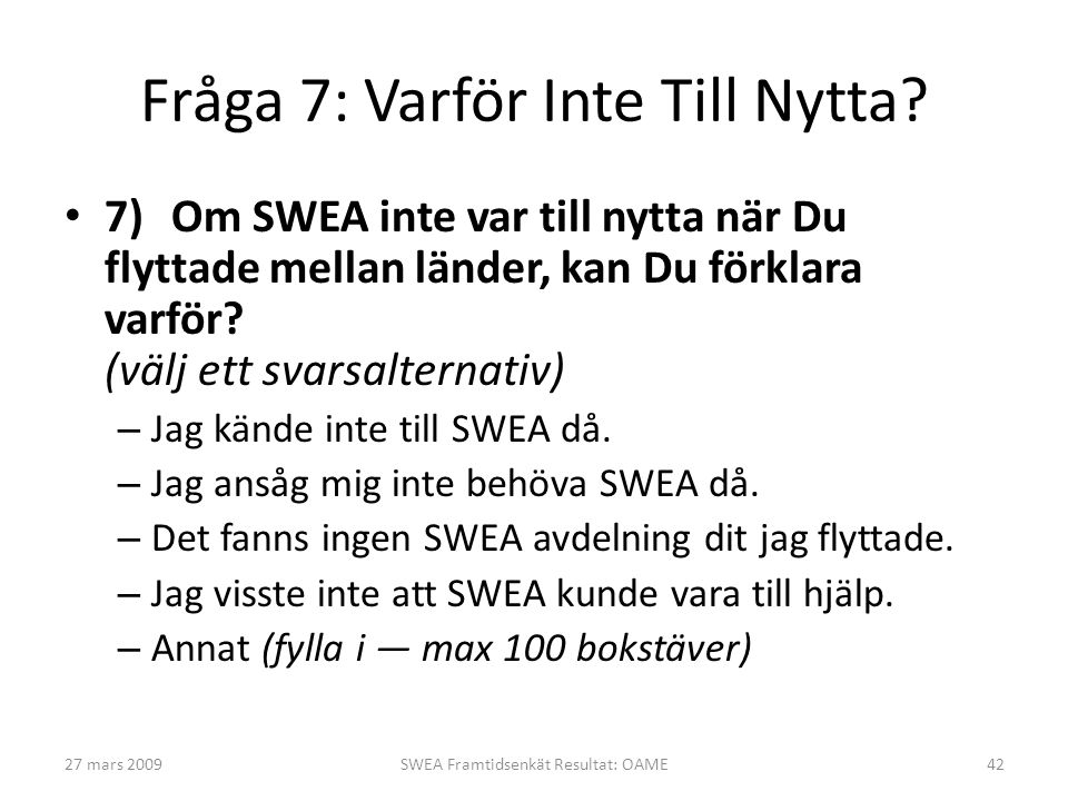 Fråga 7: Varför Inte Till Nytta? • 7)Om SWEA inte var till nytta när Du flyttade mellan länder, kan Du förklara varför? (välj ett svarsalternativ) – J