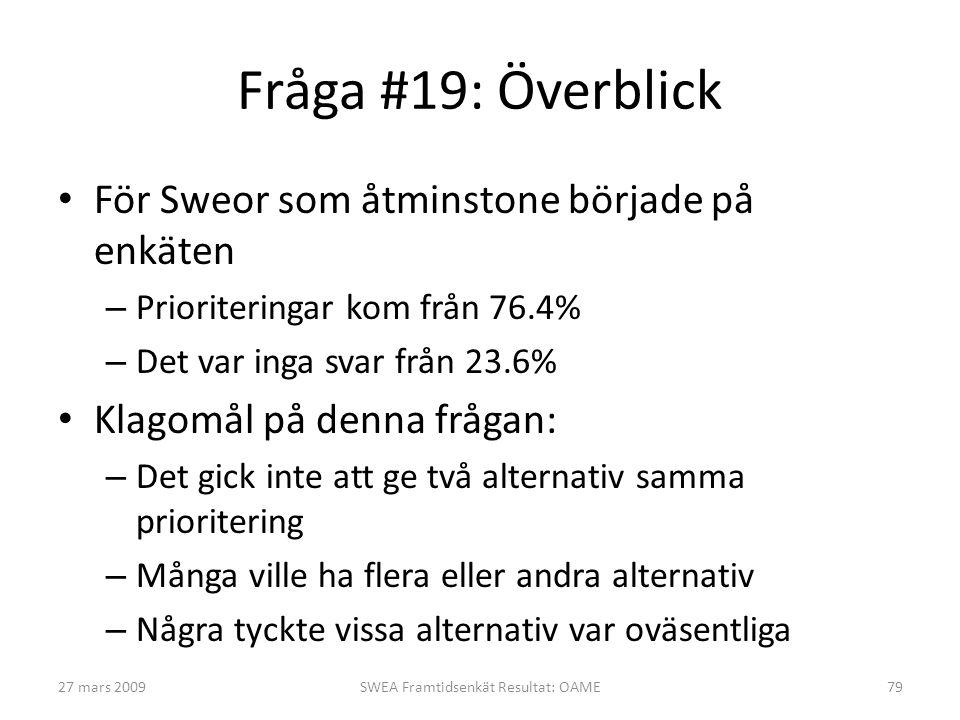 Fråga #19: Överblick • För Sweor som åtminstone började på enkäten – Prioriteringar kom från 76.4% – Det var inga svar från 23.6% • Klagomål på denna