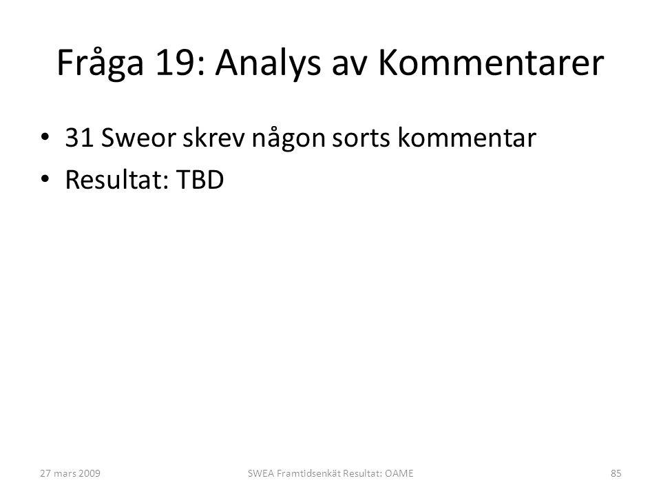 Fråga 19: Analys av Kommentarer • 31 Sweor skrev någon sorts kommentar • Resultat: TBD 27 mars 2009SWEA Framtidsenkät Resultat: OAME85