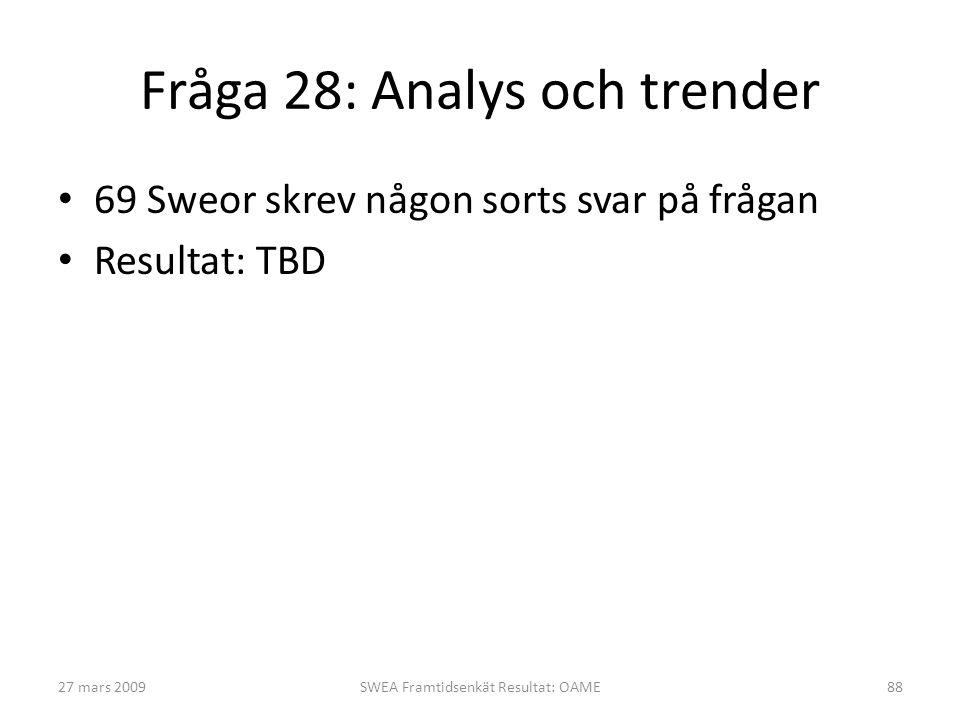 Fråga 28: Analys och trender • 69 Sweor skrev någon sorts svar på frågan • Resultat: TBD 27 mars 2009SWEA Framtidsenkät Resultat: OAME88
