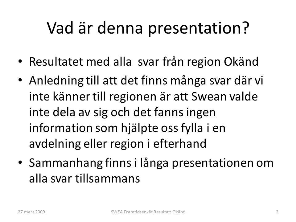 Vad är denna presentation? • Resultatet med alla svar från region Okänd • Anledning till att det finns många svar där vi inte känner till regionen är