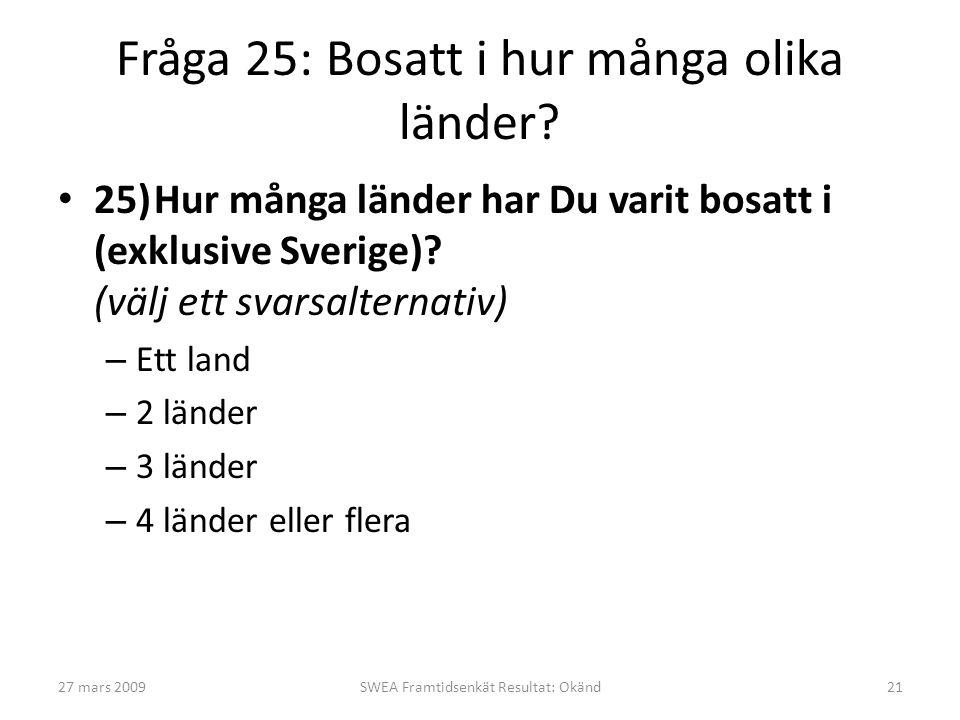 Fråga 25: Bosatt i hur många olika länder? • 25)Hur många länder har Du varit bosatt i (exklusive Sverige)? (välj ett svarsalternativ) – Ett land – 2