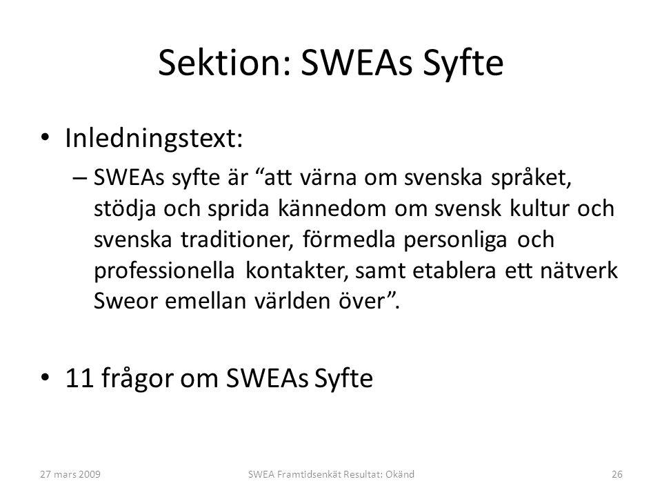 Sektion: SWEAs Syfte • Inledningstext: – SWEAs syfte är att värna om svenska språket, stödja och sprida kännedom om svensk kultur och svenska traditioner, förmedla personliga och professionella kontakter, samt etablera ett nätverk Sweor emellan världen över .