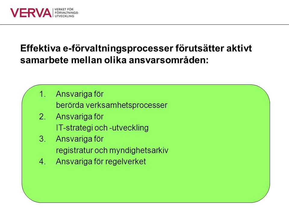 Effektiva e-förvaltningsprocesser förutsätter aktivt samarbete mellan olika ansvarsområden: 1.Ansvariga för berörda verksamhetsprocesser 2.Ansvariga f