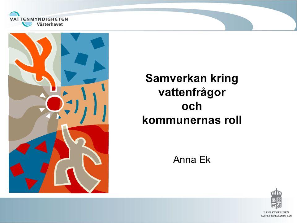 Samverkan kring vattenfrågor och kommunernas roll Anna Ek