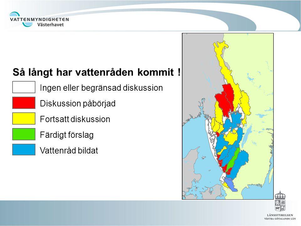 Så långt har vattenråden kommit ! Ingen eller begränsad diskussion Diskussion påbörjad Fortsatt diskussion Färdigt förslag Vattenråd bildat