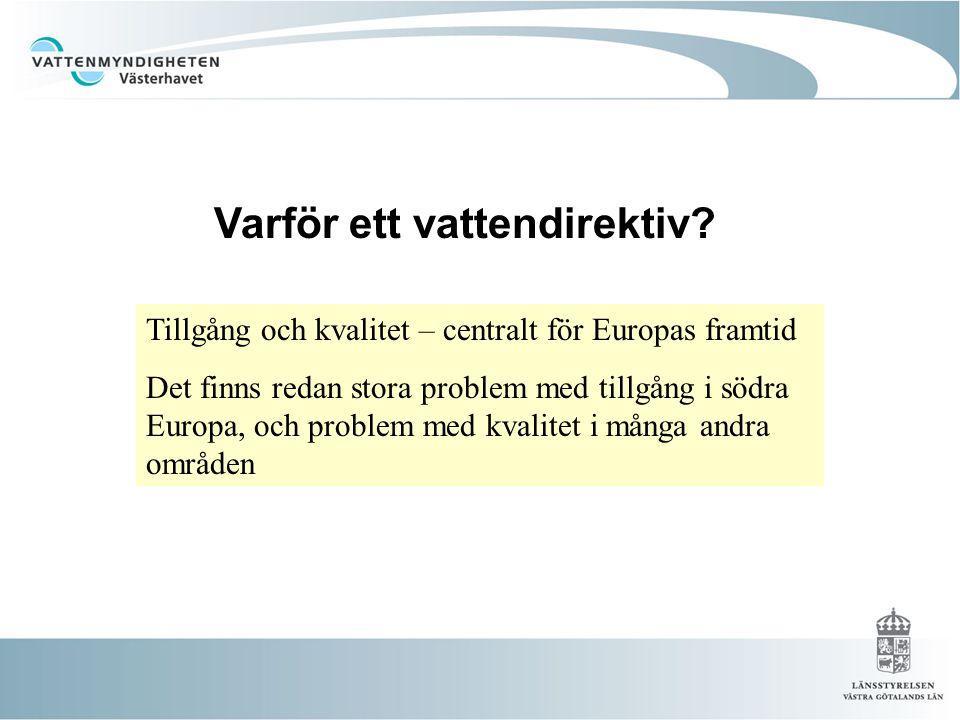 Varför ett vattendirektiv? Tillgång och kvalitet – centralt för Europas framtid Det finns redan stora problem med tillgång i södra Europa, och problem