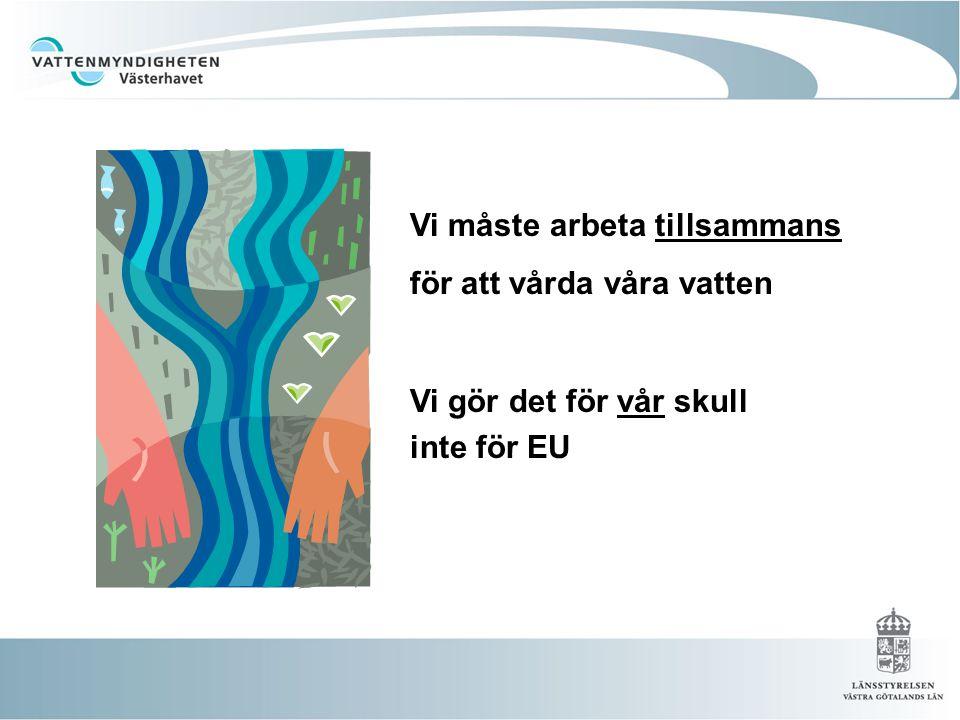 Vi gör det för vår skull inte för EU Vi måste arbeta tillsammans för att vårda våra vatten