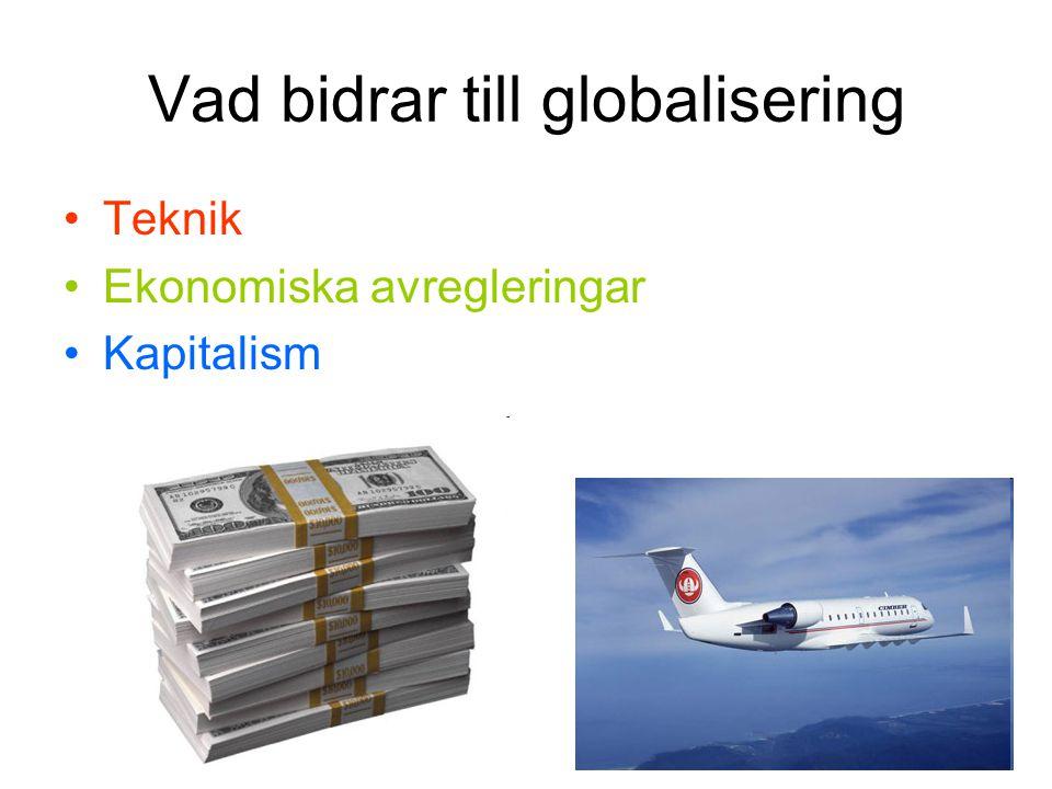 Globalisering och ekonomi •Dagens ekonomi är gränslös •information och kapital flyter över gränser •Nationalstaten blir mindre viktig och får mindre att säga till om.