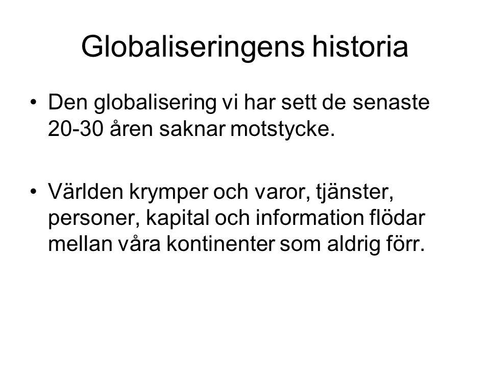 Globaliseringens historia •Den globalisering vi har sett de senaste 20-30 åren saknar motstycke. •Världen krymper och varor, tjänster, personer, kapit