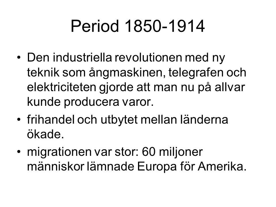 Period 1850-1914 •Den industriella revolutionen med ny teknik som ångmaskinen, telegrafen och elektriciteten gjorde att man nu på allvar kunde produce