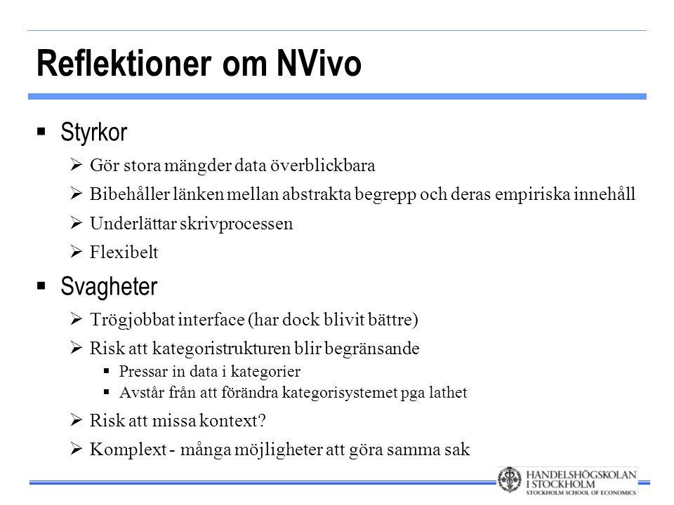 Reflektioner om NVivo  Styrkor  Gör stora mängder data överblickbara  Bibehåller länken mellan abstrakta begrepp och deras empiriska innehåll  Und