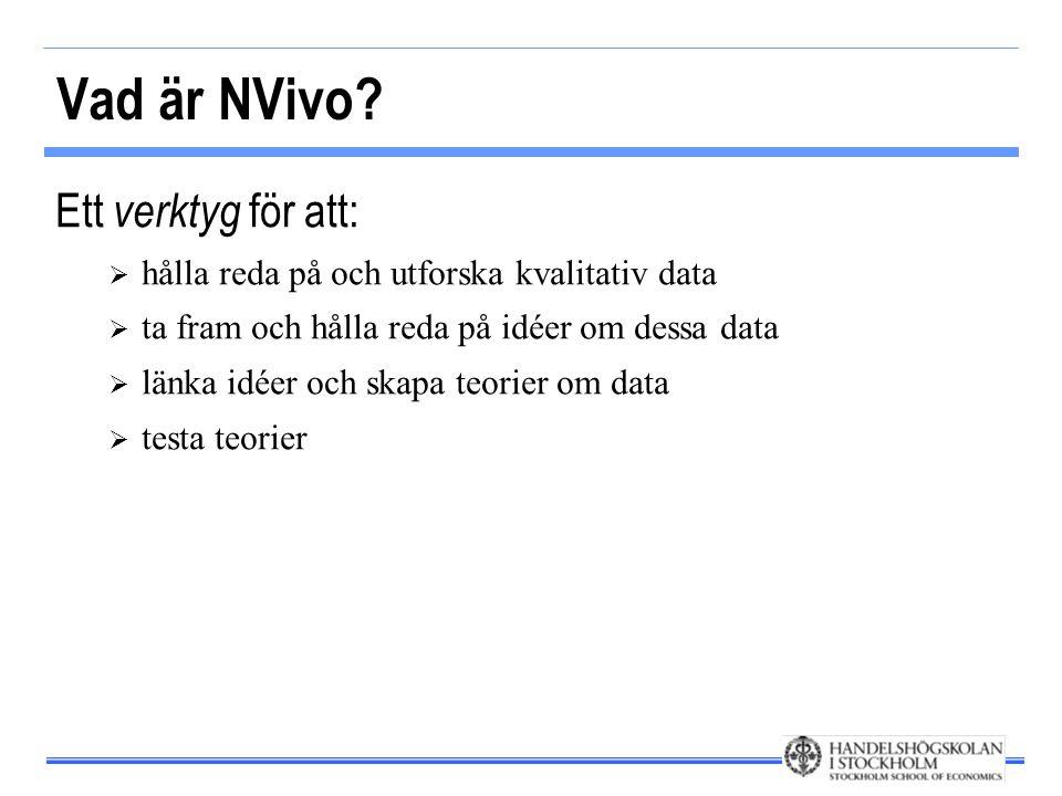 Vad är NVivo? Ett verktyg för att:  hålla reda på och utforska kvalitativ data  ta fram och hålla reda på idéer om dessa data  länka idéer och skap