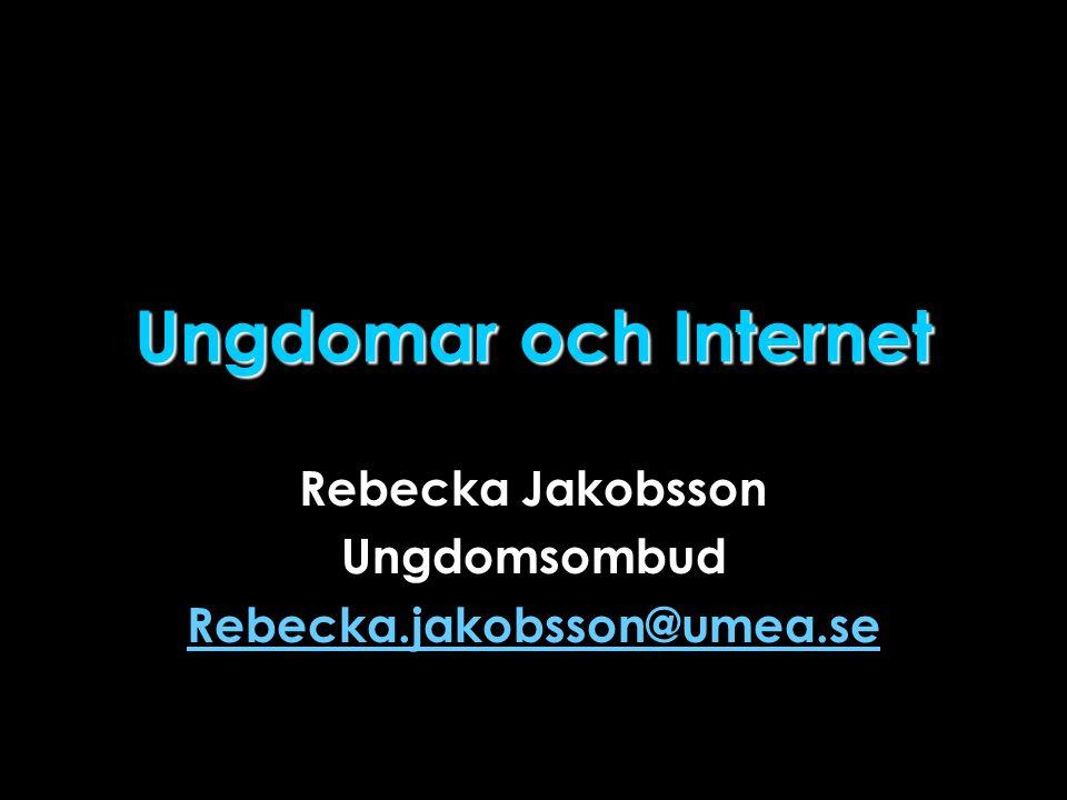 Ungdomar och Internet Rebecka Jakobsson Ungdomsombud Rebecka.jakobsson@umea.se