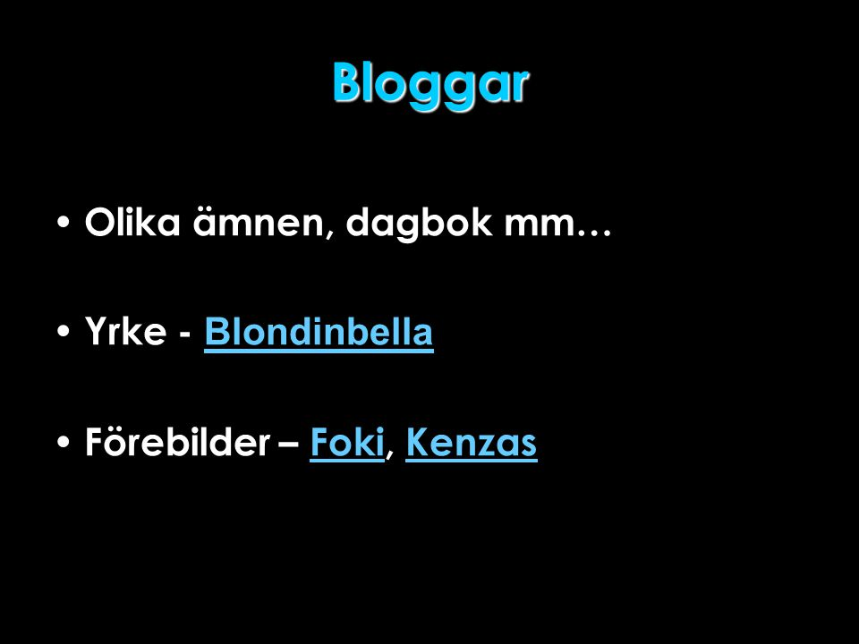 Bloggar • Olika ämnen, dagbok mm… • Yrke - Blondinbella Blondinbella • Förebilder – Foki, KenzasFokiKenzas
