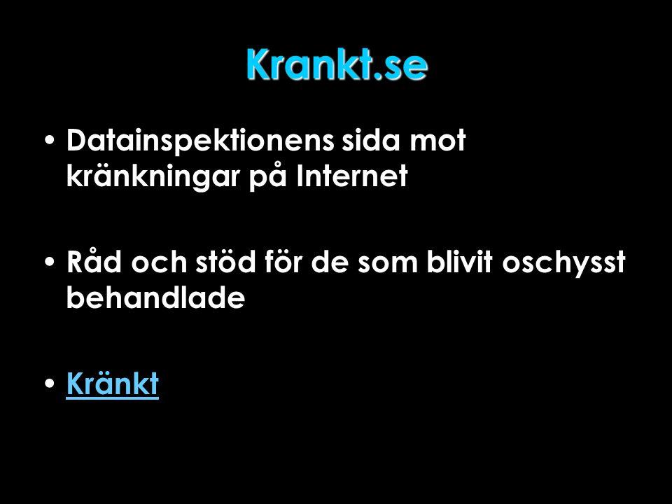 Krankt.se • Datainspektionens sida mot kränkningar på Internet • Råd och stöd för de som blivit oschysst behandlade • Kränkt Kränkt