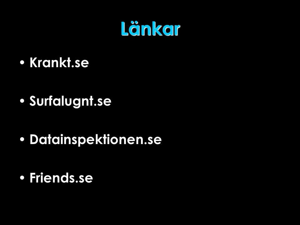 Länkar • Krankt.se • Surfalugnt.se • Datainspektionen.se • Friends.se