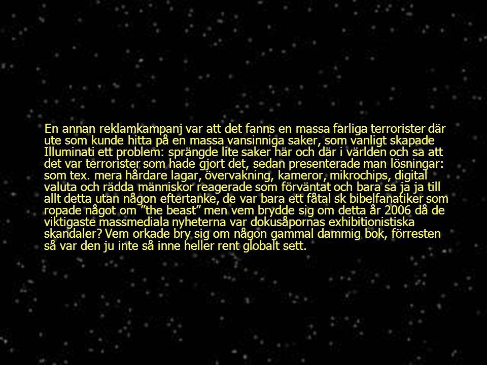 En annan reklamkampanj var att det fanns en massa farliga terrorister där ute som kunde hitta på en massa vansinniga saker, som vanligt skapade Illumi