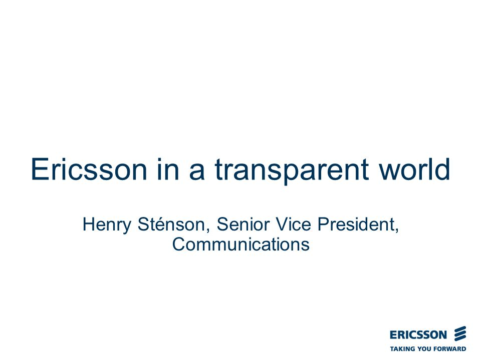 Slide title In CAPITALS 50 pt Slide subtitle 32 pt Ericsson in a transparent world Henry Sténson, Senior Vice President, Communications