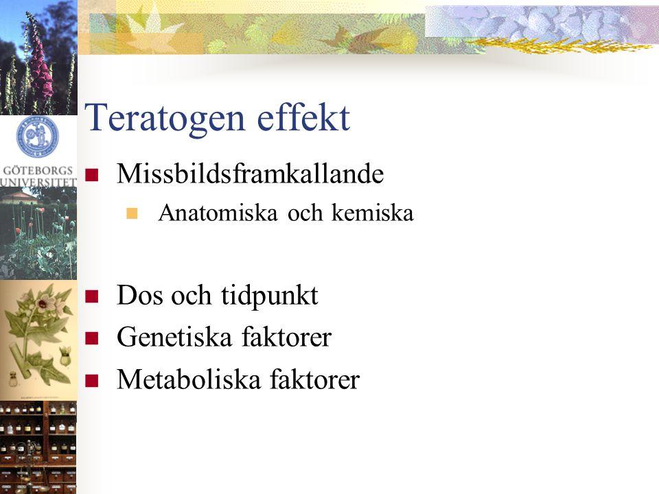 Teratogen effekt  Missbildsframkallande  Anatomiska och kemiska  Dos och tidpunkt  Genetiska faktorer  Metaboliska faktorer