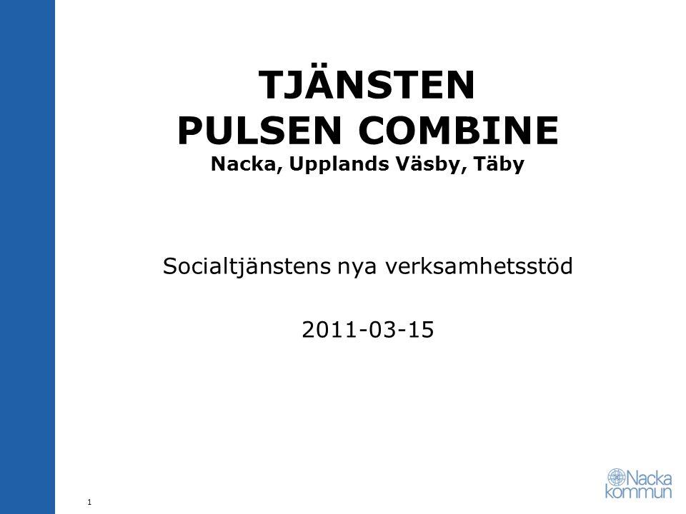 TJÄNSTEN PULSEN COMBINE Nacka, Upplands Väsby, Täby Socialtjänstens nya verksamhetsstöd 2011-03-15 1
