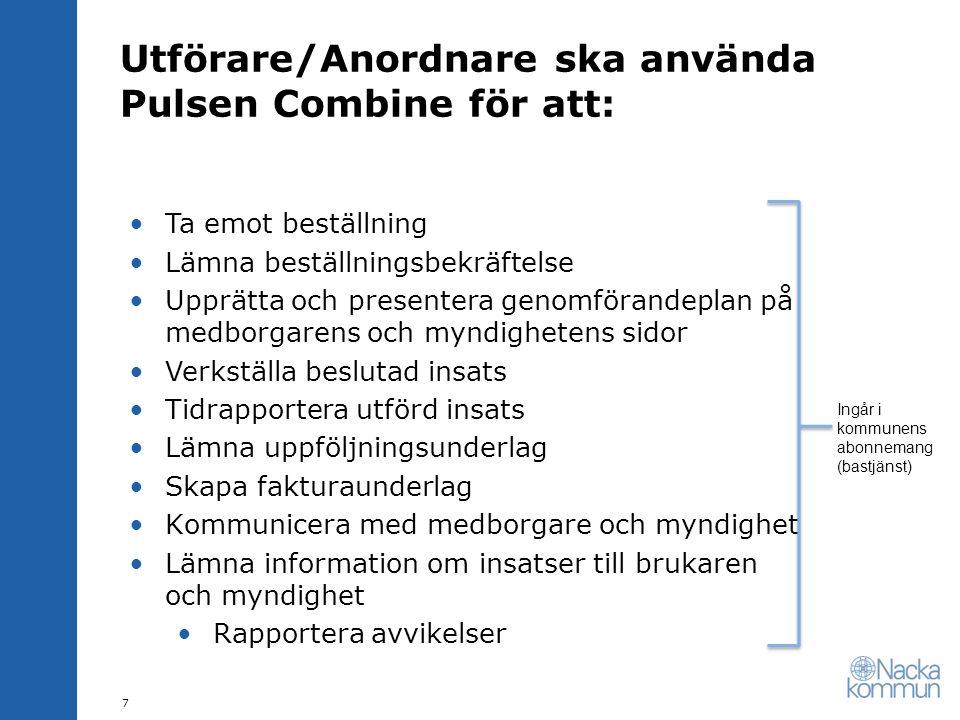 Utförare/Anordnare ska använda Pulsen Combine för att: •Ta emot beställning •Lämna beställningsbekräftelse •Upprätta och presentera genomförandeplan p