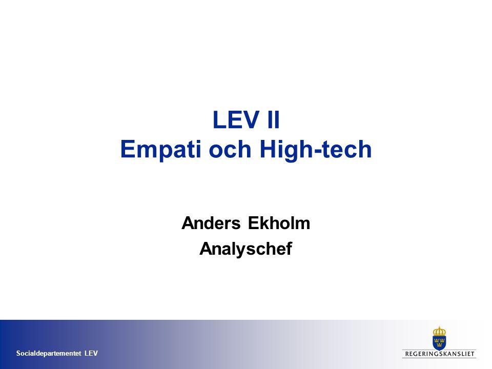 Socialdepartementet LEV LEV II Empati och High-tech Anders Ekholm Analyschef