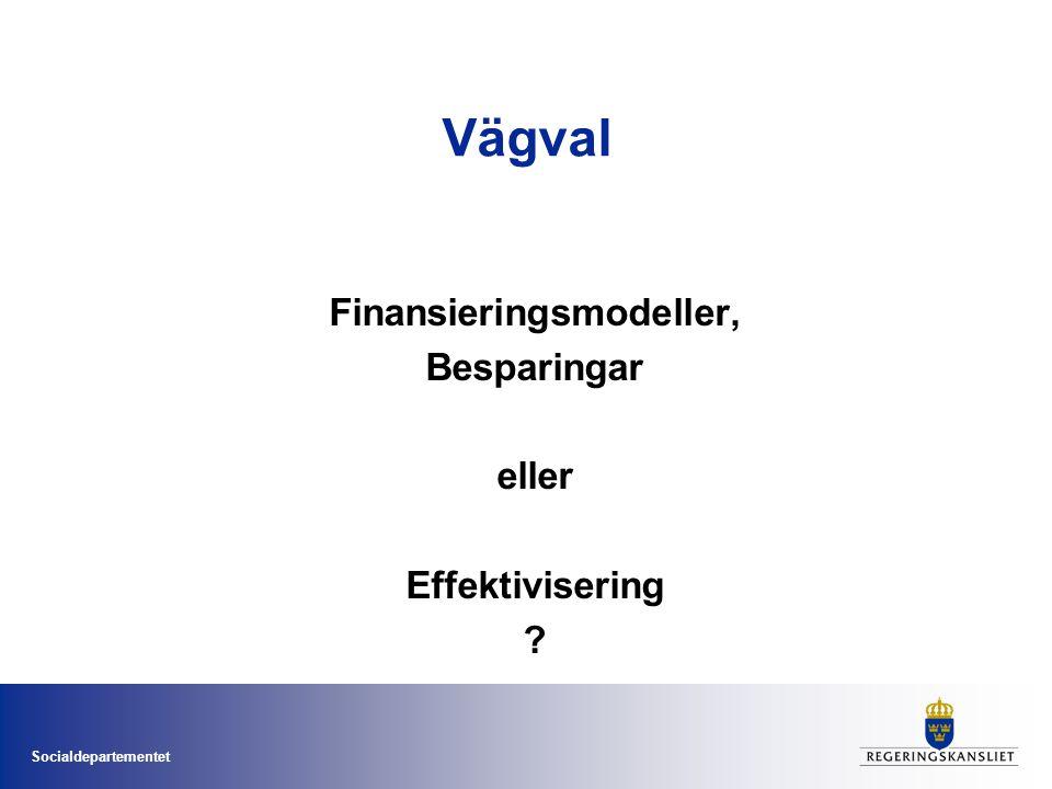 Socialdepartementet Vägval Finansieringsmodeller, Besparingar eller Effektivisering ?