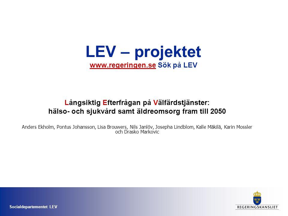 Socialdepartementet LEV LEV – projektet www.regeringen.se Sök på LEV www.regeringen.se Långsiktig Efterfrågan på Välfärdstjänster: hälso- och sjukvård