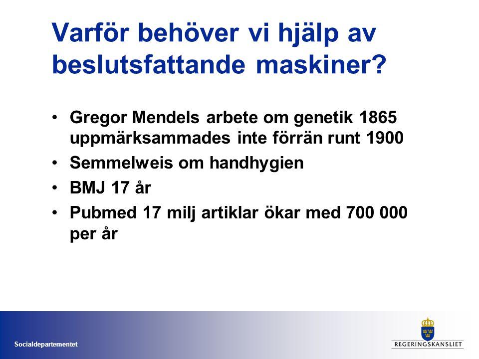 Socialdepartementet Varför behöver vi hjälp av beslutsfattande maskiner? •Gregor Mendels arbete om genetik 1865 uppmärksammades inte förrän runt 1900