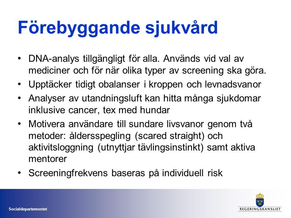 Socialdepartementet Förebyggande sjukvård • DNA-analys tillgängligt för alla. Används vid val av mediciner och för när olika typer av screening ska gö