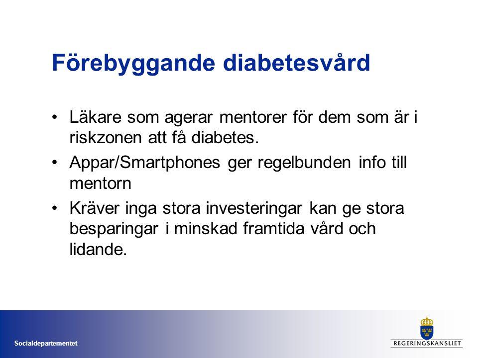 Socialdepartementet Förebyggande diabetesvård •Läkare som agerar mentorer för dem som är i riskzonen att få diabetes. •Appar/Smartphones ger regelbund