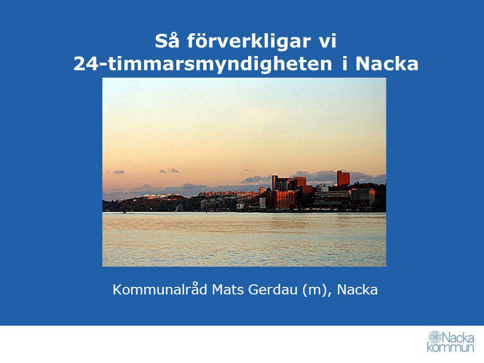 Så förverkligar vi 24-timmarsmyndigheten i Nacka Kommunalråd Mats Gerdau (m), Nacka