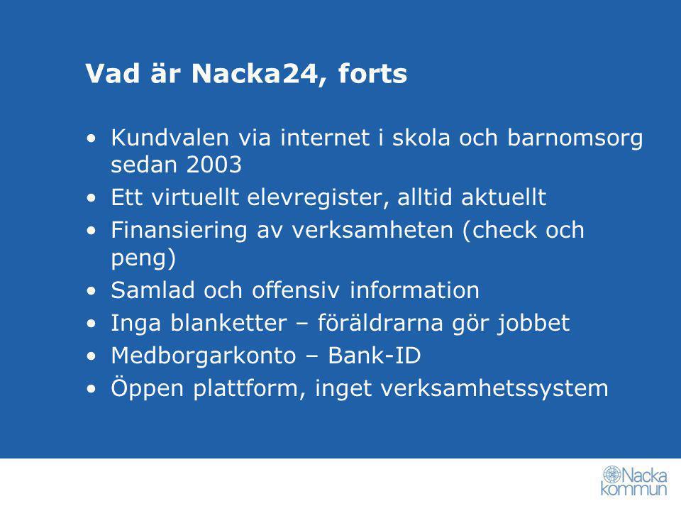 Vad är Nacka24, forts •Kundvalen via internet i skola och barnomsorg sedan 2003 •Ett virtuellt elevregister, alltid aktuellt •Finansiering av verksamh