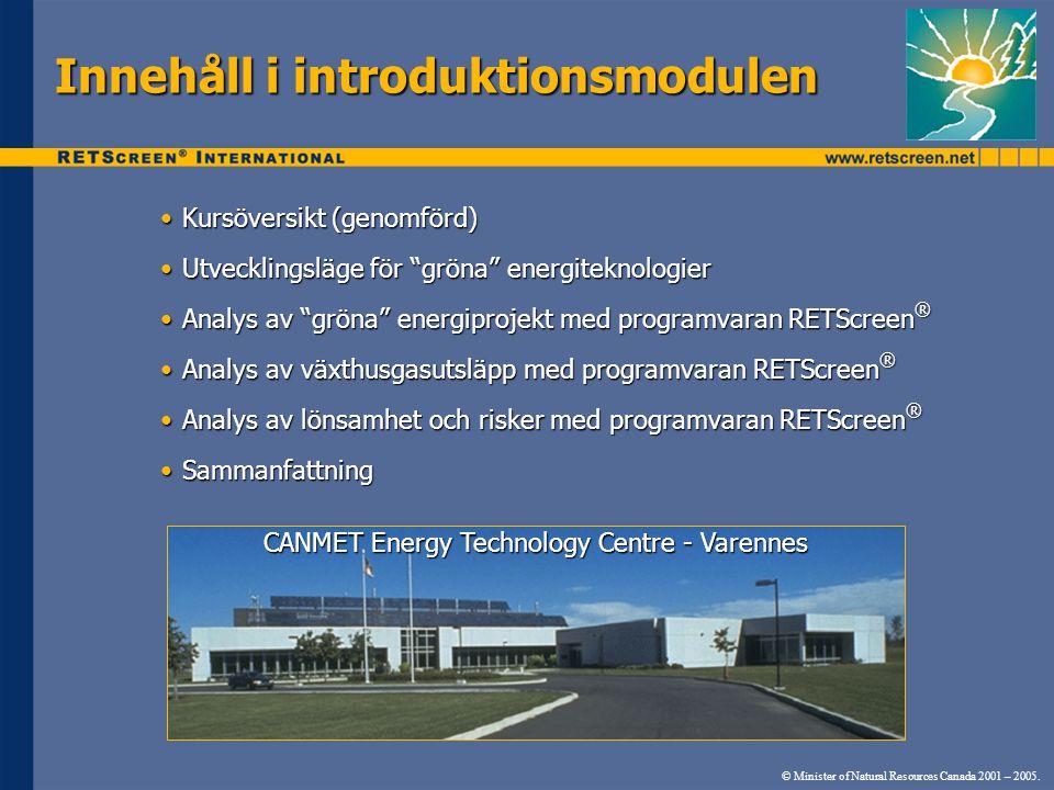 """•Kursöversikt (genomförd) •Utvecklingsläge för """"gröna"""" energiteknologier •Analys av """"gröna"""" energiprojekt med programvaran RETScreen ® •Analys av växt"""