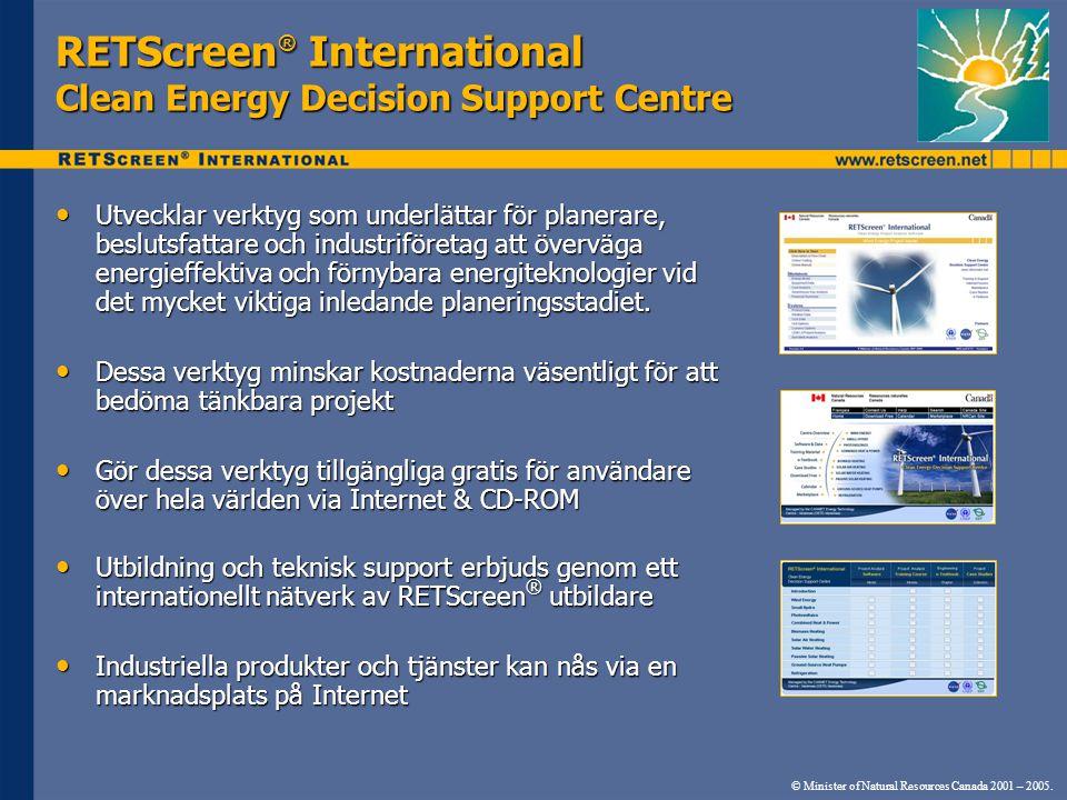RETScreen ® International Clean Energy Decision Support Centre • Utvecklar verktyg som underlättar för planerare, beslutsfattare och industriföretag att överväga energieffektiva och förnybara energiteknologier vid det mycket viktiga inledande planeringsstadiet.