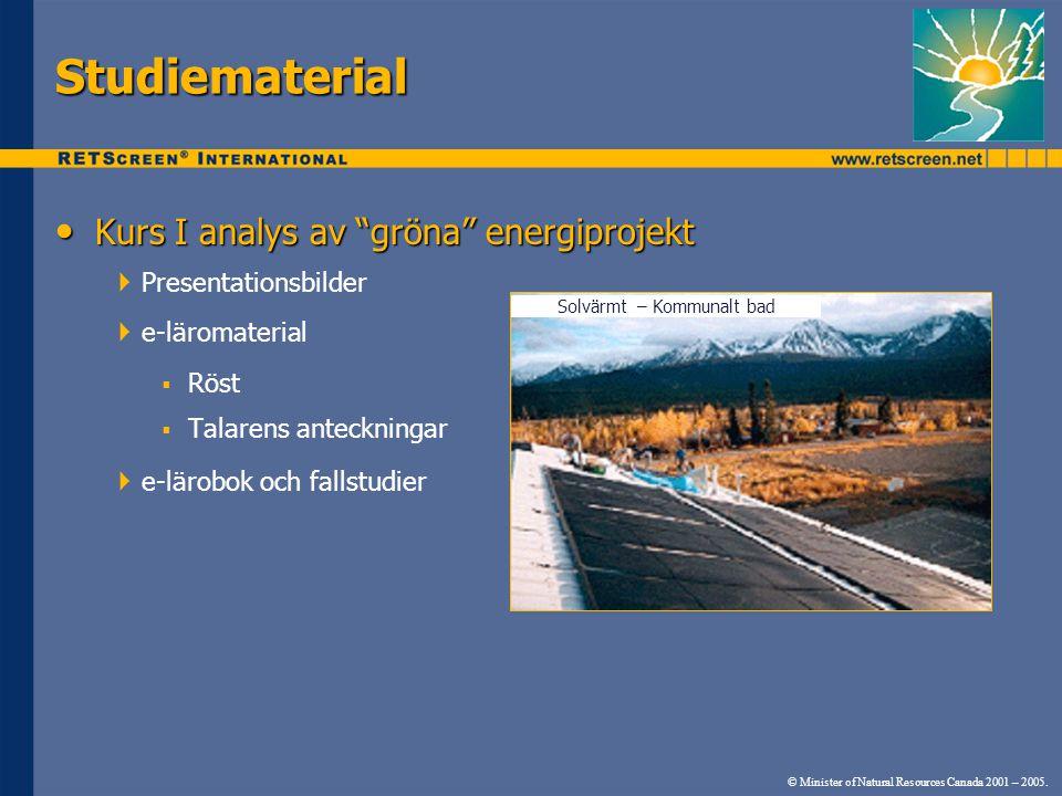 • Kurs I analys av gröna energiprojekt  Presentationsbilder  e-läromaterial  Röst  Talarens anteckningar  e-lärobok och fallstudier © Minister of Natural Resources Canada 2001 – 2005.