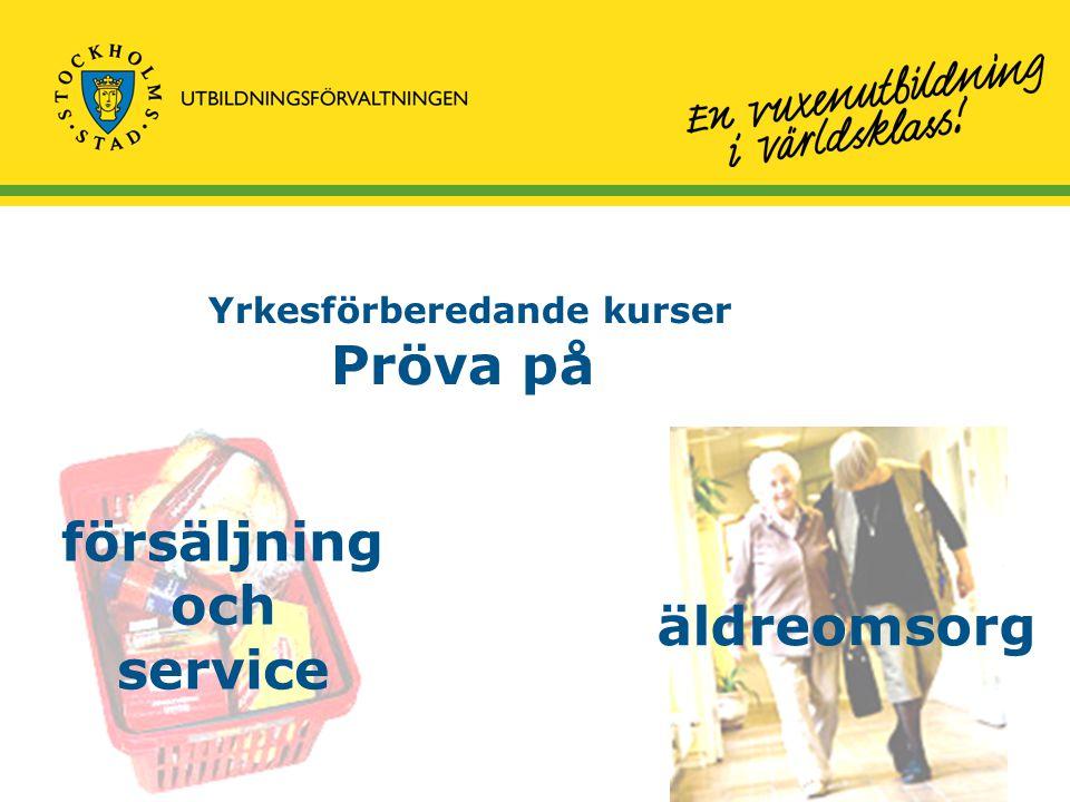 Yrkesförberedande kurser Pröva på försäljning och service äldreomsorg