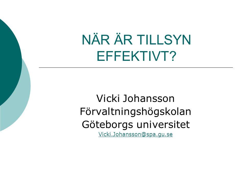 NÄR ÄR TILLSYN EFFEKTIVT? Vicki Johansson Förvaltningshögskolan Göteborgs universitet Vicki.Johansson@spa.gu.se