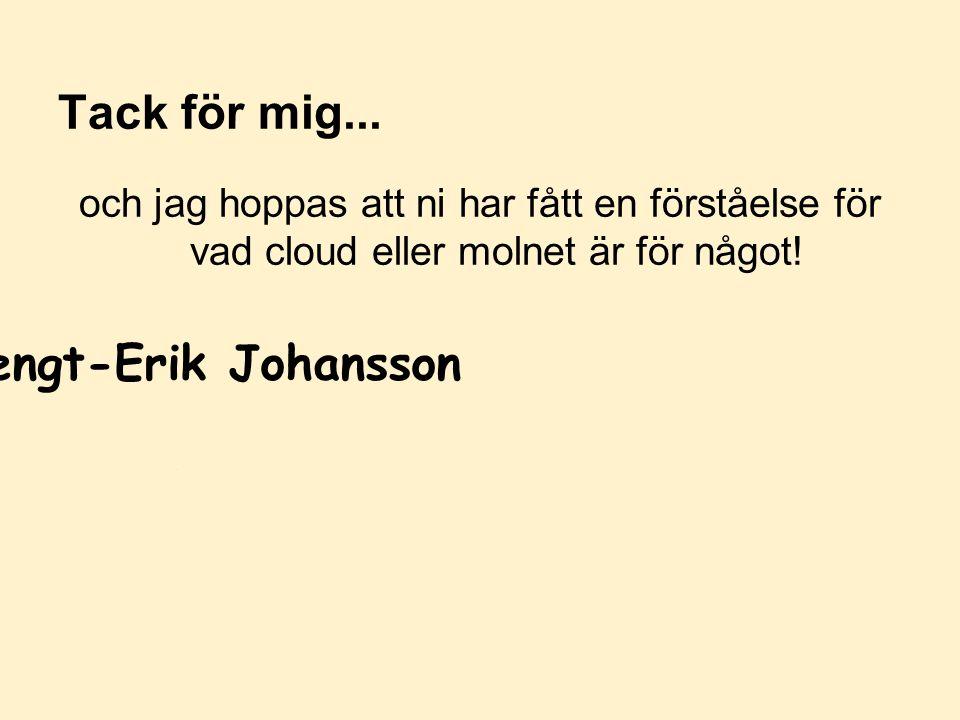 Tack för mig... och jag hoppas att ni har fått en förståelse för vad cloud eller molnet är för något! Bengt-Erik Johansson